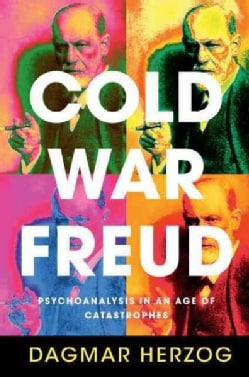 Cold War Freud: Psychoanalysis in an Age of Catastrophes (Hardcover)