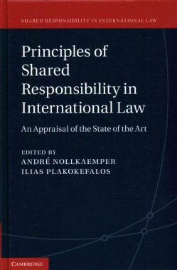 Principles of Shared Responsibility in International Law: An Appraisal of the State of the Art (Hardcover)