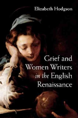 Grief and Women Writers in the English Renaissance (Hardcover)