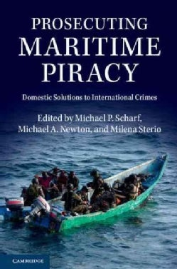 Prosecuting Maritime Piracy: Domestic Solutions to International Crimes (Hardcover)