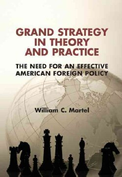 Grand Strategy in Theory and Practice: The Need for an Effective American Foreign Policy (Hardcover)