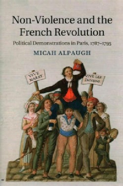 Non-Violence and the French Revolution: Political Demonstrations in Paris, 1787-1795 (Hardcover)