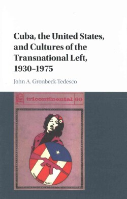 Cuba, the United States, and Cultures of the Transnational Left, 1930-1975 (Hardcover)
