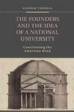 The Founders and the Idea of a National University: Constituting the American Mind (Hardcover)