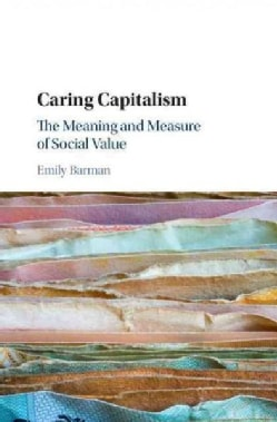Caring Capitalism: The Meaning and Measure of Social Value (Hardcover)