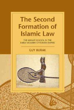 The Second Formation of Islamic Law: The Hanafi School in the Early Modern Ottoman Empire (Hardcover)