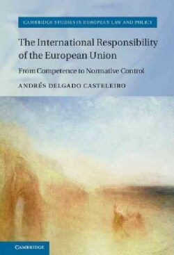 The International Responsibility of the European Union: From Competence to Normative Control (Hardcover)