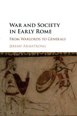 War and Society in Early Rome: From Warlords to Generals (Hardcover)