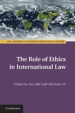 The Role of Ethics in International Law (Hardcover)