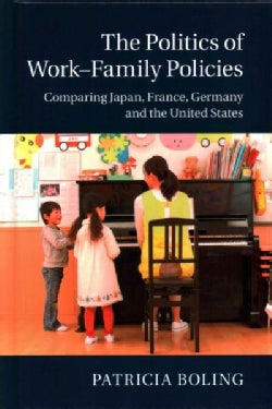 The Politics of Work-Family Policies: Comparing Japan, France, Germany, and the United States (Hardcover)