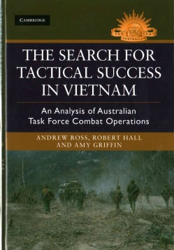 The Search for Tactical Success in Vietnam: An Analysis of Australian Task Force Combat Operations (Hardcover)