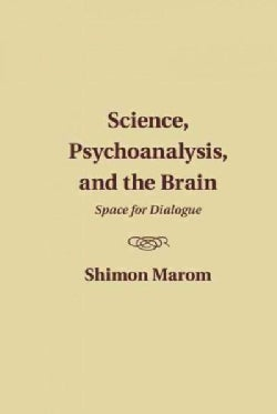 Science, Psychoanalysis, and the Brain: Space for Dialogue (Hardcover)