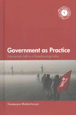 Government As Practice: Democratic Left in a Transforming India (Hardcover)