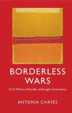 Borderless Wars: Civil Military Disorder and Legal Uncertainty (Hardcover)