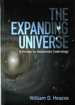 The Expanding Universe: A Primer on Relativistic Cosmology (Hardcover)