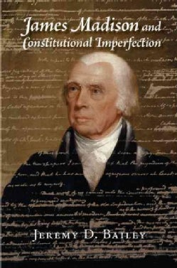 James Madison and Constitutional Imperfection (Hardcover)