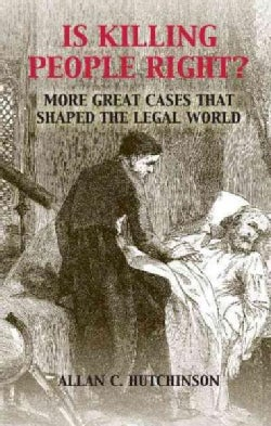 Is Killing People Right?: More Great Cases That Shaped the Legal World (Hardcover)