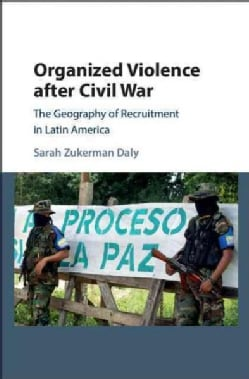 Organized Violence after Civil War: The Geography of Recruitment in Latin America (Hardcover)