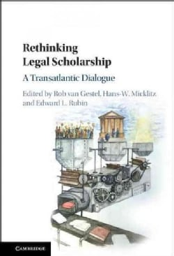 Rethinking Legal Scholarship: A Transatlantic Dialogue (Hardcover)