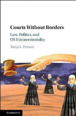 Courts Without Borders: Law, Politics, and Us Extraterritoriality (Hardcover)