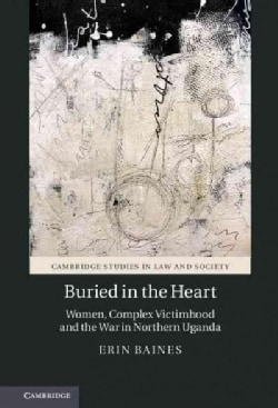 Buried in the Heart: Women, Complex Victimhood and the War in Northern Uganda (Hardcover)