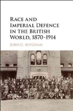 Race and Imperial Defence in the British World, 1870-1914 (Hardcover)