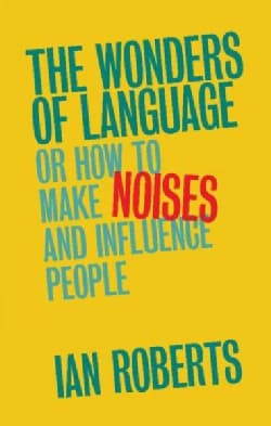 The Wonders of Language: Or How to Make Noises and Influence People (Hardcover)
