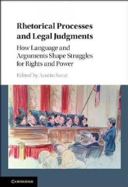 Rhetorical Processes and Legal Judgments: How Language and Arguments Shape Struggles for Rights and Power (Hardcover)