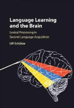 Language Learning and the Brain: Lexical Processing in Second Language Acquisition (Hardcover)