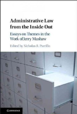 Administrative Law from the Inside Out: Essays on Themes in the Work of Jerry Mashaw (Hardcover)