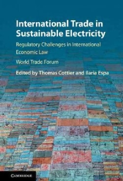 International Trade in Sustainable Electricity: Regulatory Challenges in International Economic Law (Hardcover)