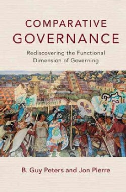 Comparative Governance: Rediscovering the Functional Dimension of Governing (Hardcover)
