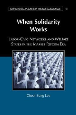 When Solidarity Works: Labor-Civic Networks and Welfare States in the Market Reform Era (Hardcover)