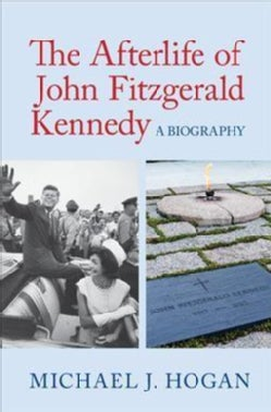 The Afterlife of John Fitzgerald Kennedy: A Biography (Hardcover)