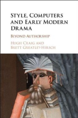 Style, Computers, and Early Modern Drama: Beyond Authorship (Hardcover)