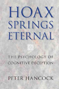 Hoax Springs Eternal: The Psychology of Cognitive Deception (Paperback)