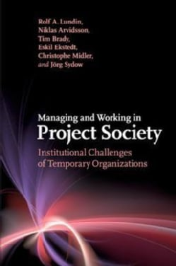 Managing and Working in Project Society: Institutional Challenges of Temporary Organizations (Paperback)