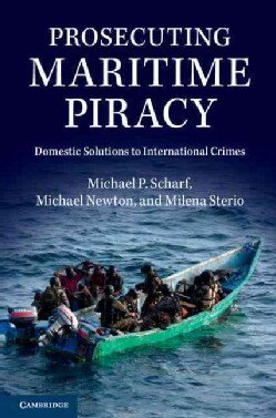 Prosecuting Maritime Piracy: Domestic Solutions to International Crimes (Paperback)
