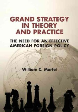 Grand Strategy in Theory and Practice: The Need for an Effective American Foreign Policy (Paperback)