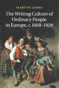 The Writing Culture of Ordinary People in Europe, C.1860-1920 (Paperback)