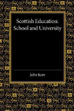 Scottish Education: School and University - from Early Times to 1908 With an Addendum 1908-1913 (Paperback)