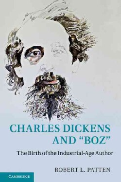 Charles Dickens and 'Boz': The Birth of the Industrial-Age Author (Paperback)