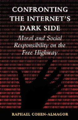 Confronting the Internet's Dark Side: Moral and Social Responsibility on the Free Highway (Paperback)