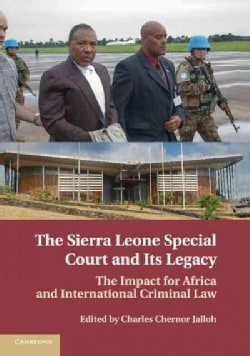 The Sierra Leone Special Court and Its Legacy: The Impact for Africa and International Criminal Law (Paperback)