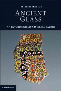 Ancient Glass: An Interdisciplinary Exploration (Paperback)