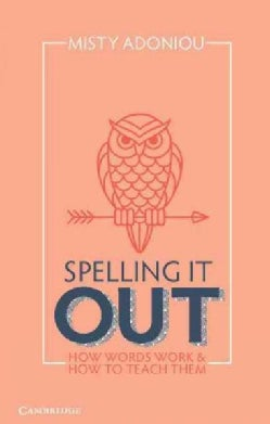 Spelling It Out: How Words Work & How to Teach Them (Paperback)