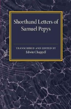 Shorthand Letters of Samuel Pepys: From a Volume Entitled S. Pepys' Official Correspondence 1662-1679 (Paperback)