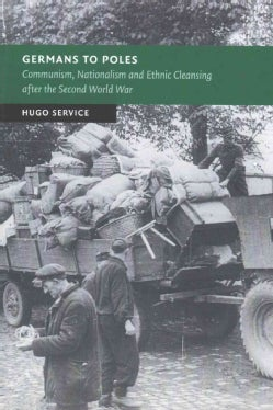 Germans to Poles: Communism, Nationalism and Ethnic Cleansing After the Second World War (Paperback)