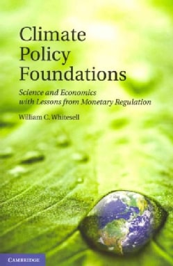 Climate Policy Foundations: Science and Economics With Lessons from Monetary Regulation (Paperback)
