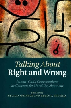 Talking About Right and Wrong: Parent-child Conversations As Contexts for Moral Development (Paperback)